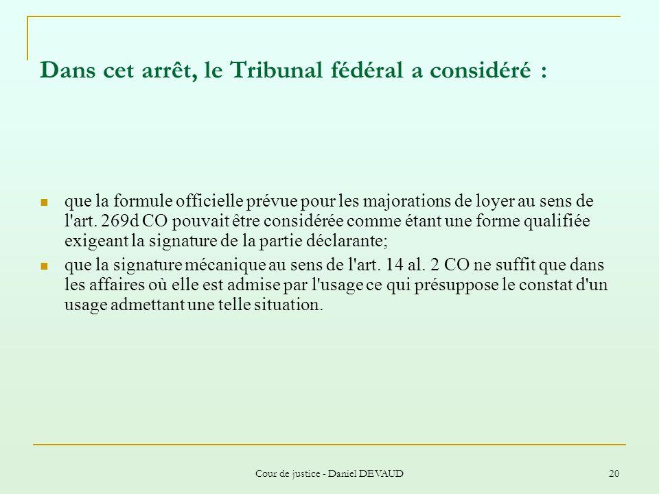 Cour de justice - Daniel DEVAUD 20 Dans cet arrêt, le Tribunal fédéral a considéré : que la formule officielle prévue pour les majorations de loyer au