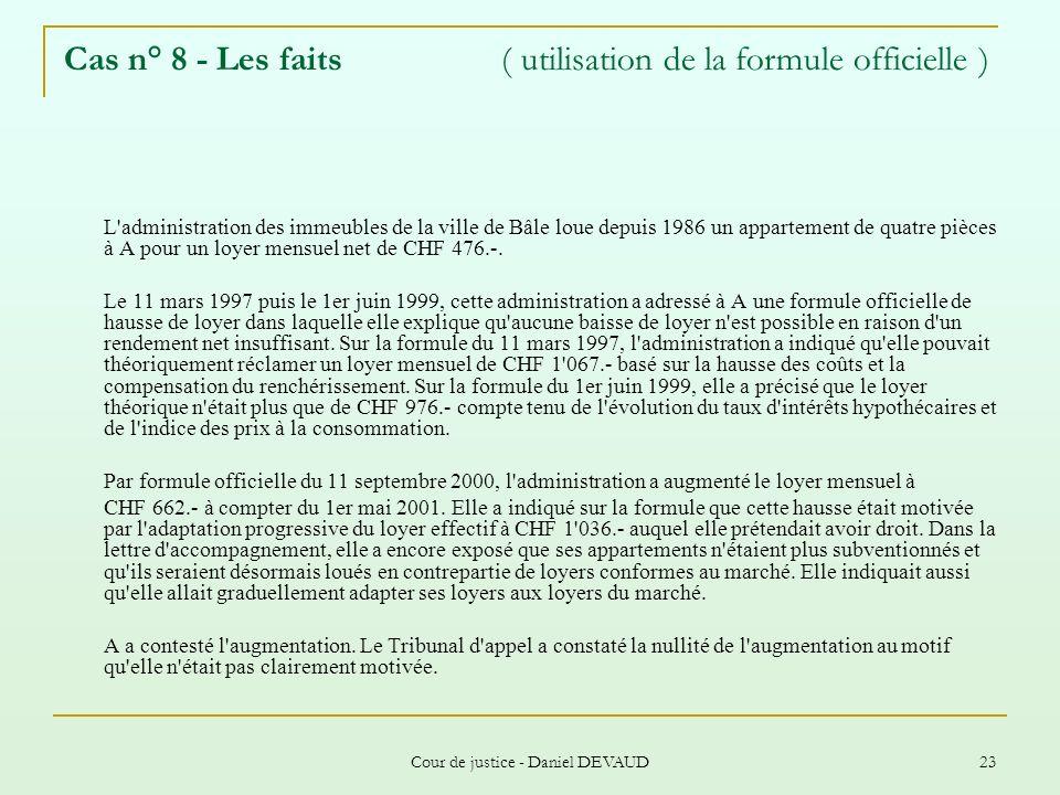 Cour de justice - Daniel DEVAUD 23 Cas n° 8 - Les faits ( utilisation de la formule officielle ) L'administration des immeubles de la ville de Bâle lo