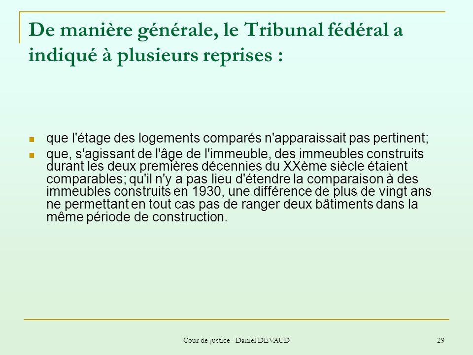 Cour de justice - Daniel DEVAUD 29 De manière générale, le Tribunal fédéral a indiqué à plusieurs reprises : que l'étage des logements comparés n'appa
