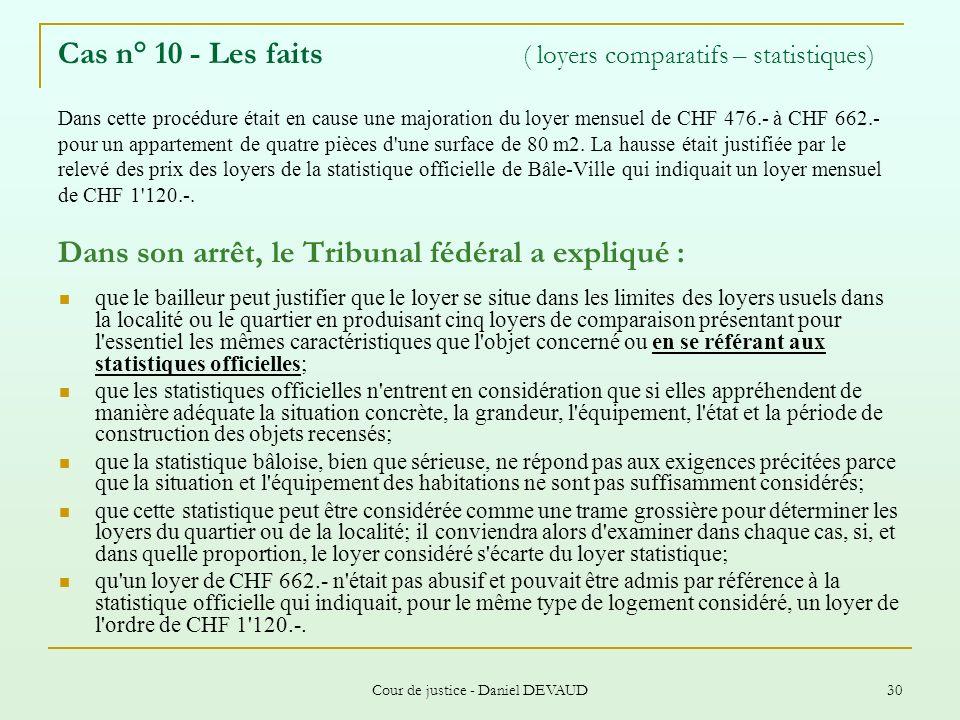 Cour de justice - Daniel DEVAUD 30 Cas n° 10 - Les faits ( loyers comparatifs – statistiques) Dans cette procédure était en cause une majoration du lo