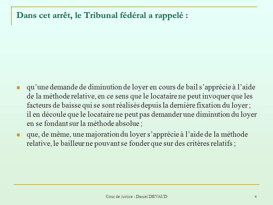 Cour de justice - Daniel DEVAUD 4 Dans cet arrêt, le Tribunal fédéral a rappelé : quune demande de diminution de loyer en cours de bail sapprécie à la
