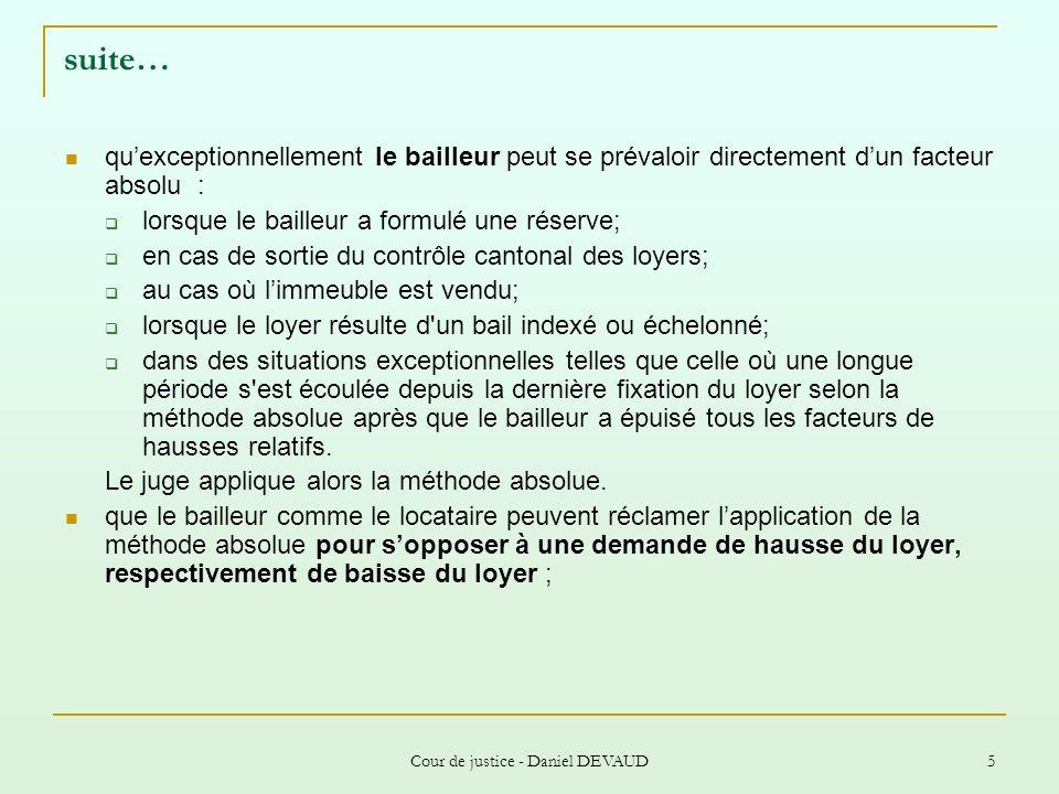 Cour de justice - Daniel DEVAUD 5 suite… quexceptionnellement le bailleur peut se prévaloir directement dun facteur absolu : lorsque le bailleur a for