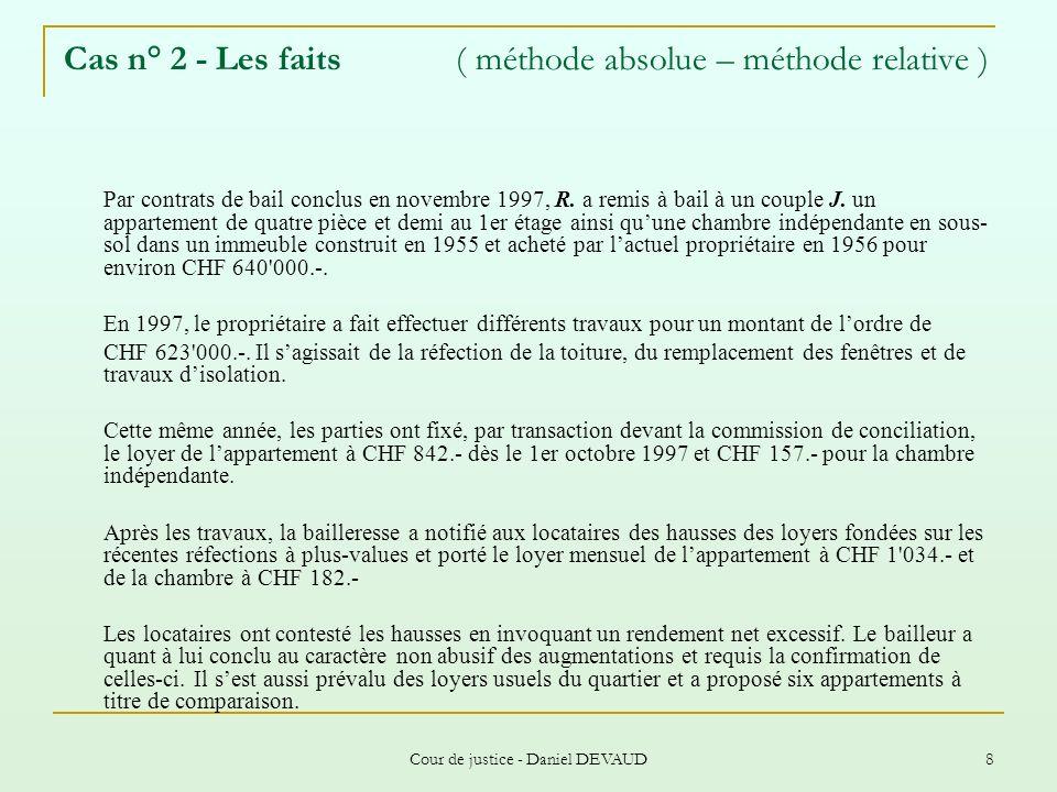 Cour de justice - Daniel DEVAUD 8 Cas n° 2 - Les faits ( méthode absolue – méthode relative ) Par contrats de bail conclus en novembre 1997, R. a remi