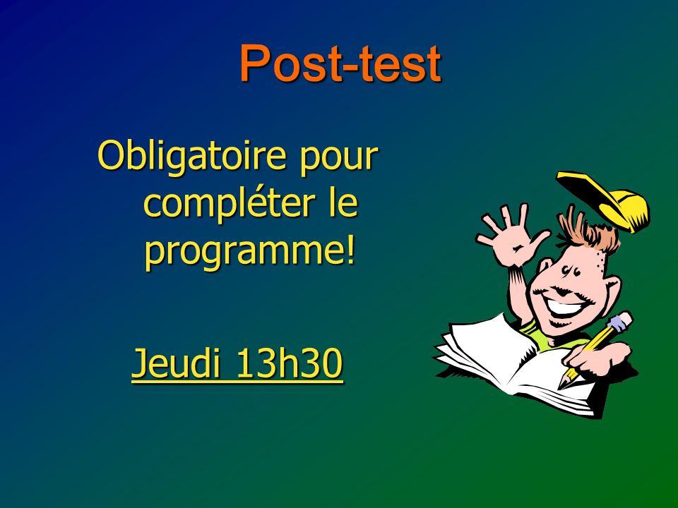 Post-test Obligatoire pour compléter le programme! Jeudi 13h30
