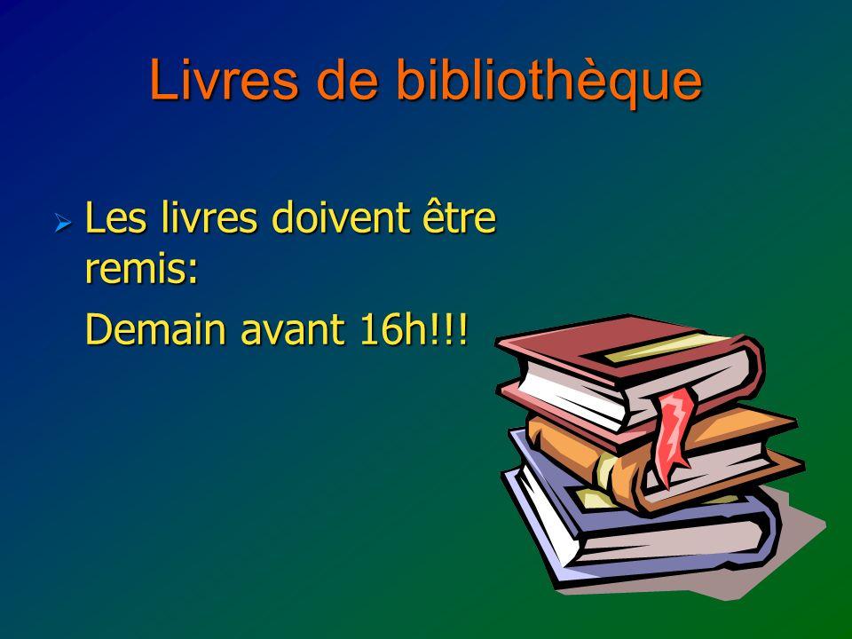 Livres de bibliothèque Les livres doivent être remis: Les livres doivent être remis: Demain avant 16h!!!