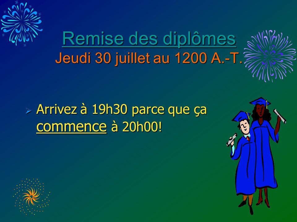 Remise des diplômes Remise des diplômes Jeudi 30 juillet au 1200 A.-T.