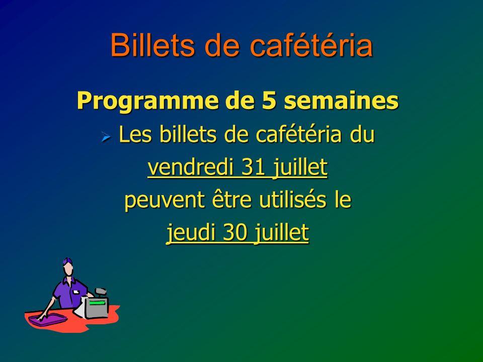 Billets de cafétéria Programme de 5 semaines Les billets de cafétéria du Les billets de cafétéria du vendredi 31 juillet peuvent être utilisés le jeudi 30 juillet