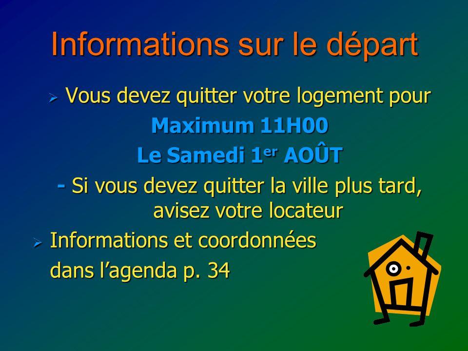 Informations sur le départ Vous devez quitter votre logement pour Vous devez quitter votre logement pour Maximum 11H00 Le Samedi 1 er AOÛT - Si vous devez quitter la ville plus tard, avisez votre locateur Informations et coordonnées Informations et coordonnées dans lagenda p.