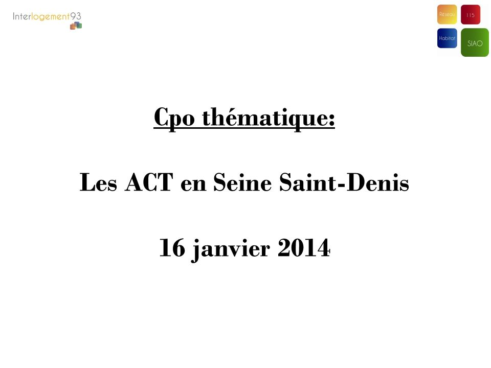 Cpo thématique: Les ACT en Seine Saint-Denis 16 janvier 2014