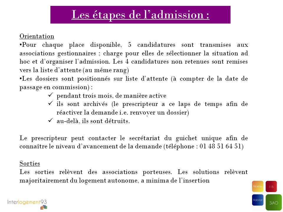 Les étapes de ladmission : Orientation Pour chaque place disponible, 5 candidatures sont transmises aux associations gestionnaires ; charge pour elles