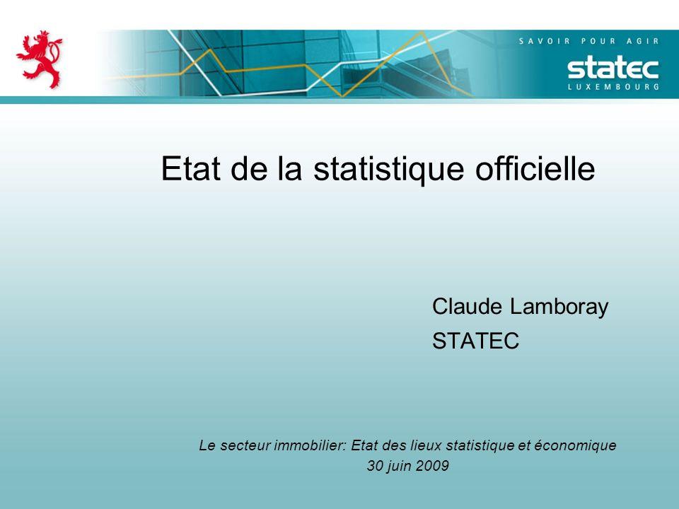 Etat de la statistique officielle Claude Lamboray STATEC Le secteur immobilier: Etat des lieux statistique et économique 30 juin 2009