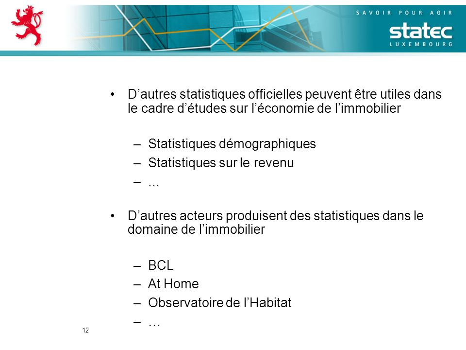 12 Dautres statistiques officielles peuvent être utiles dans le cadre détudes sur léconomie de limmobilier –Statistiques démographiques –Statistiques sur le revenu –...