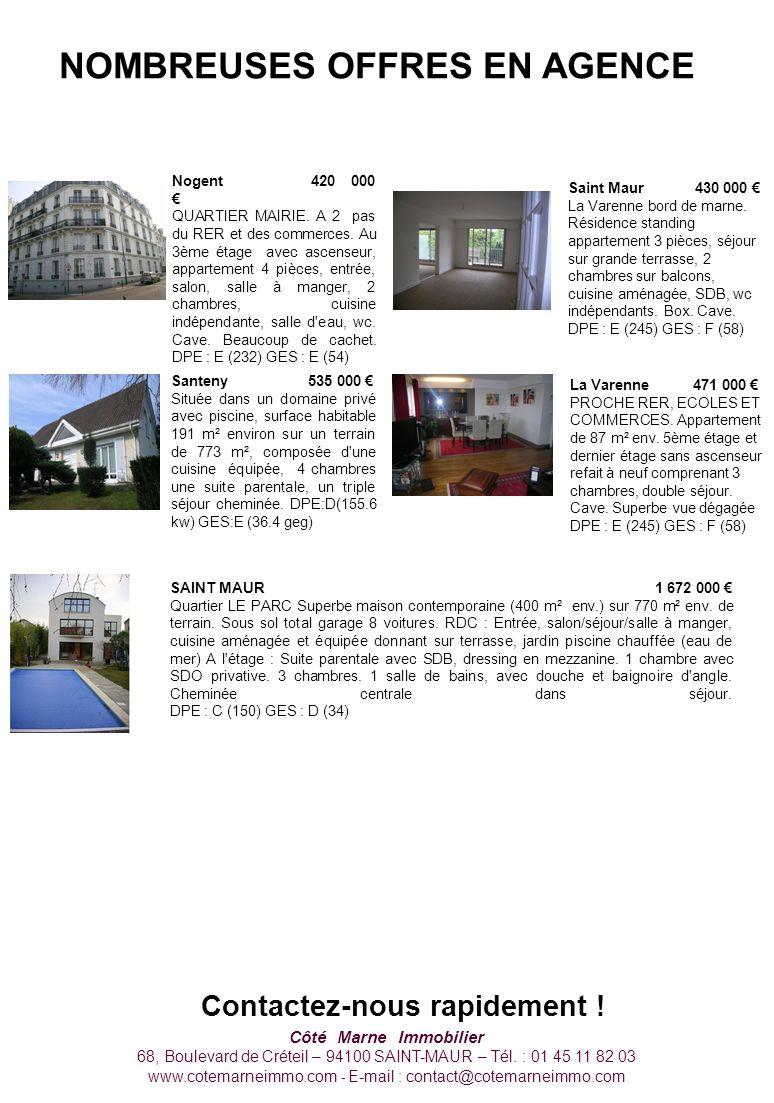 Contactez-nous rapidement ! Côté Marne Immobilier 68, Boulevard de Créteil – 94100 SAINT-MAUR – Tél. : 01 45 11 82 03 www.cotemarneimmo.com - E-mail :