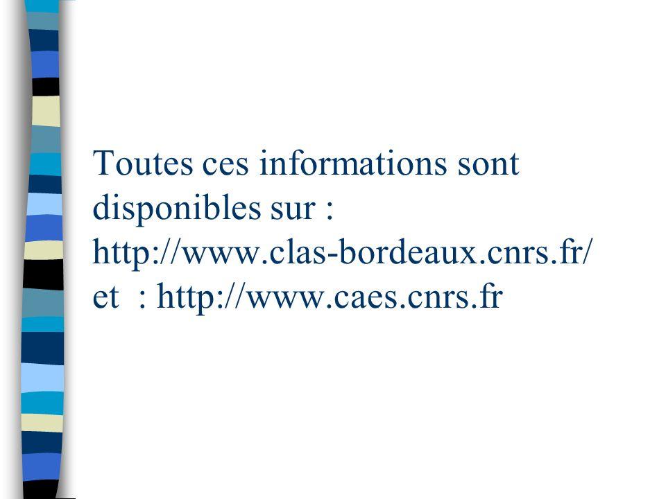 Toutes ces informations sont disponibles sur : http://www.clas-bordeaux.cnrs.fr/ et : http://www.caes.cnrs.fr