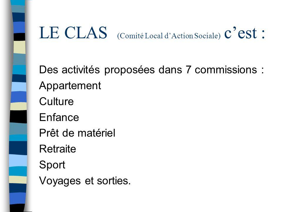 LE CLAS (Comité Local dAction Sociale) cest : Des activités proposées dans 7 commissions : Appartement Culture Enfance Prêt de matériel Retraite Sport Voyages et sorties.