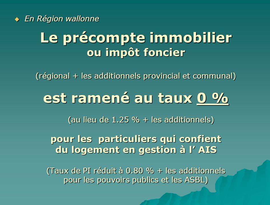 En Région wallonne En Région wallonne Le précompte immobilier ou impôt foncier (régional + les additionnels provincial et communal) est ramené au taux