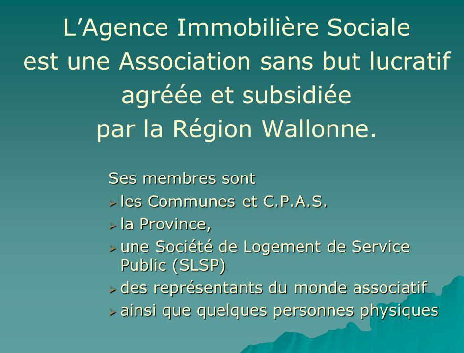 LAgence Immobilière Sociale est une Association sans but lucratif agréée et subsidiée par la Région Wallonne. Ses membres sont les Communes et C.P.A.S