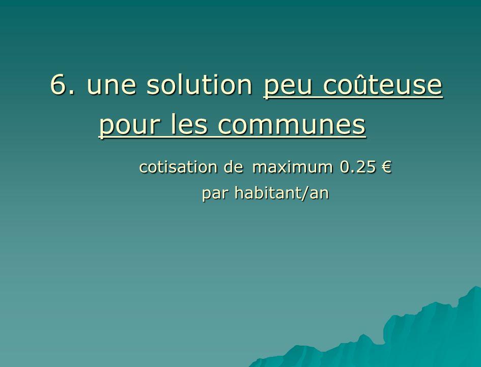 6. une solution peu co û teuse pour les communes cotisation de maximum 0.25 cotisation de maximum 0.25 par habitant/an