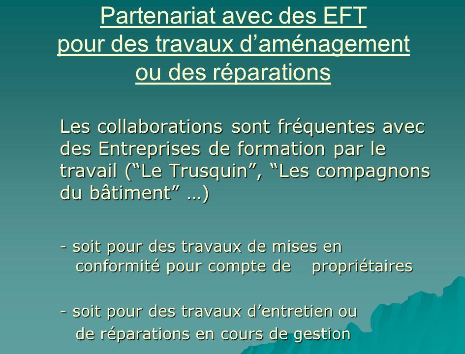 Partenariat avec des EFT pour des travaux daménagement ou des réparations Les collaborations sont fréquentes avec des Entreprises de formation par le