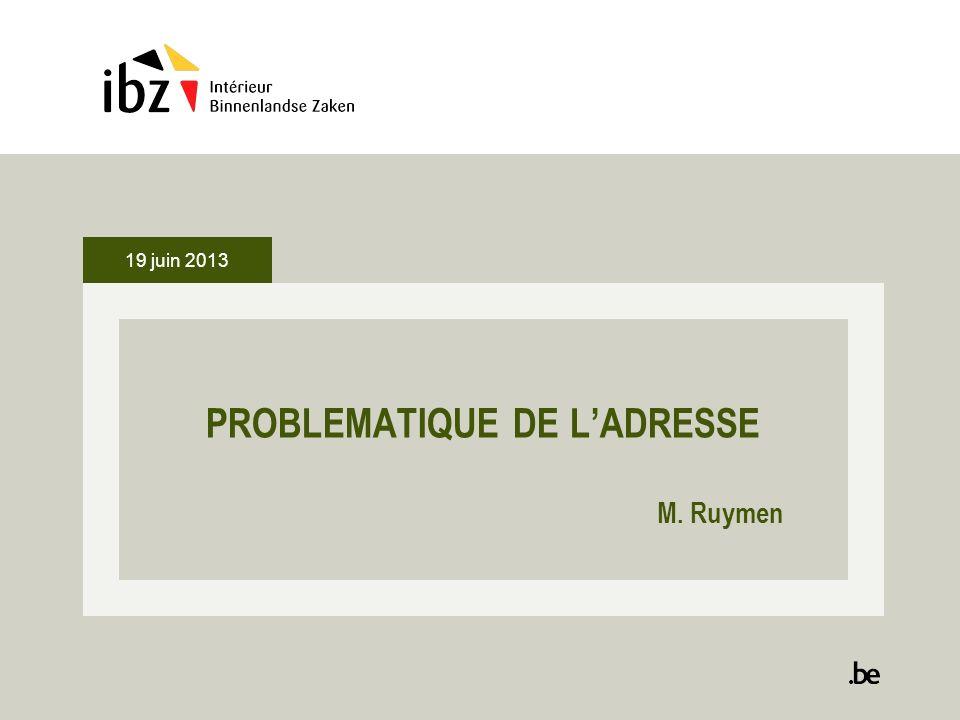 19 juin 2013 PROBLEMATIQUE DE LADRESSE M. Ruymen