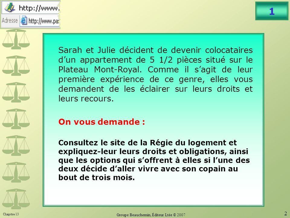 Chapitre 13 Groupe Beauchemin, Éditeur Ltée © 2007 2 1 Sarah et Julie décident de devenir colocataires dun appartement de 5 1/2 pièces situé sur le Plateau Mont-Royal.