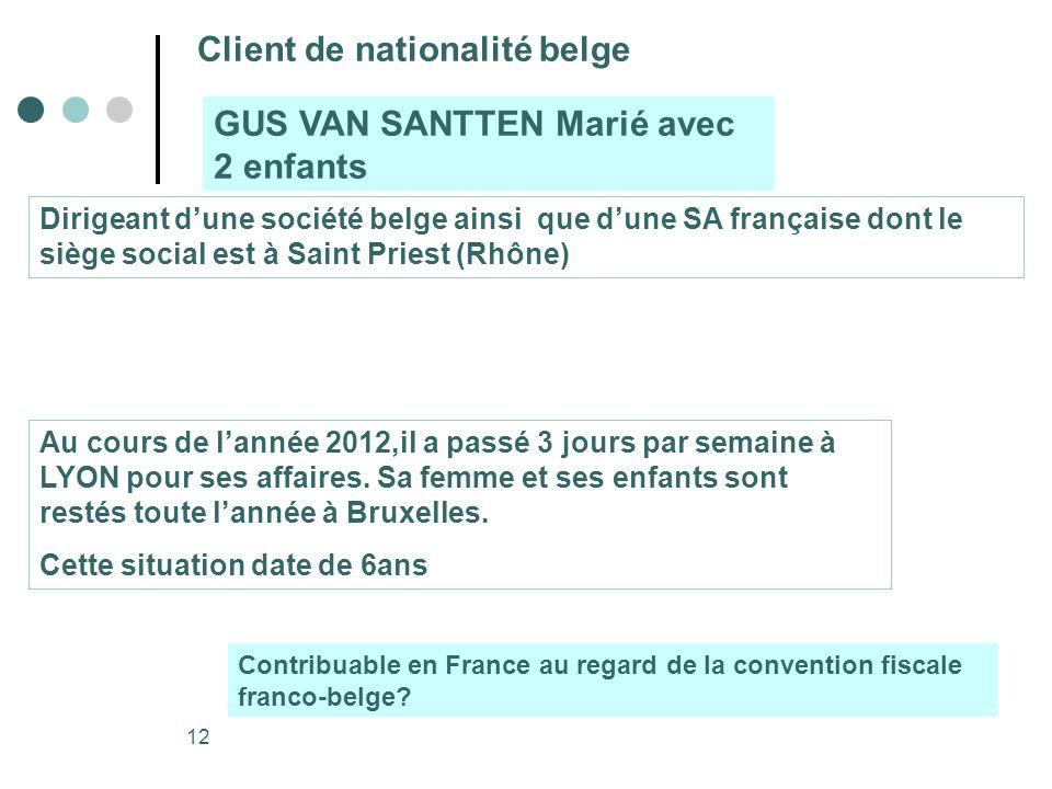 12 Client de nationalité belge GUS VAN SANTTEN Marié avec 2 enfants Dirigeant dune société belge ainsi que dune SA française dont le siège social est