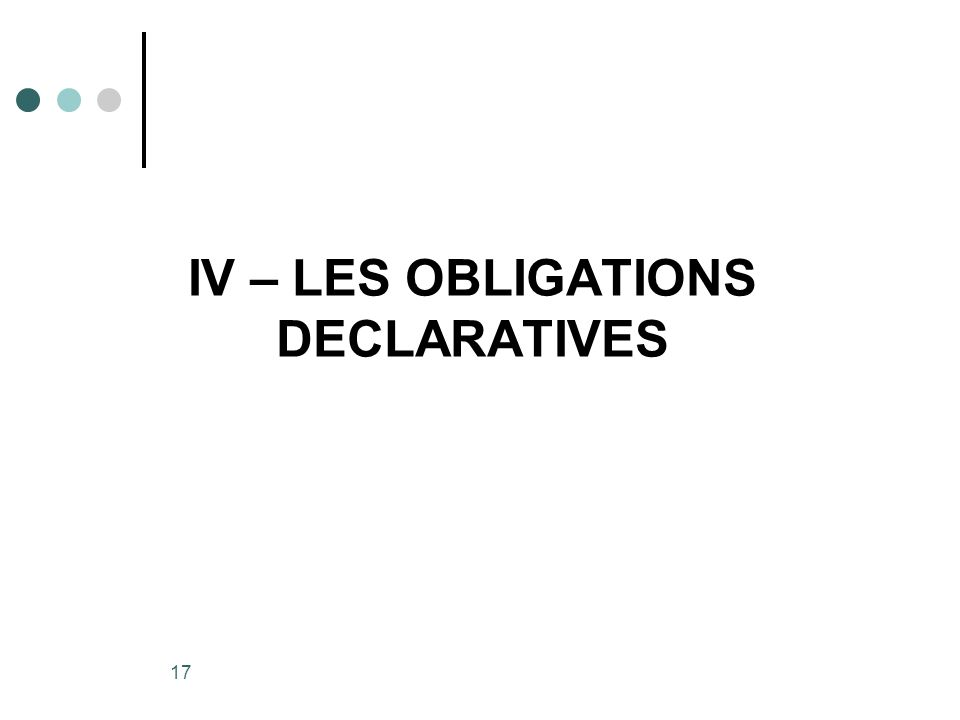 17 IV – LES OBLIGATIONS DECLARATIVES