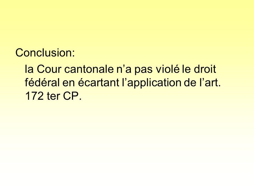 Conclusion: la Cour cantonale na pas violé le droit fédéral en écartant lapplication de lart.