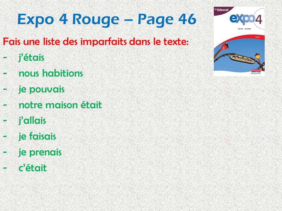 Expo 4 Rouge – Page 46 Fais une liste des imparfaits dans le texte: -jétais -nous habitions -je pouvais -notre maison était -jallais -je faisais -je p