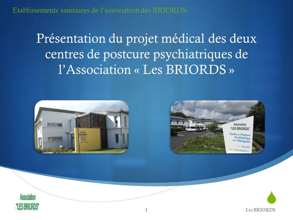 Présentation du projet médical des deux centres de postcure psychiatriques de lAssociation « Les BRIORDS » Les BRIORDS1 Etablissements sanitaires de l