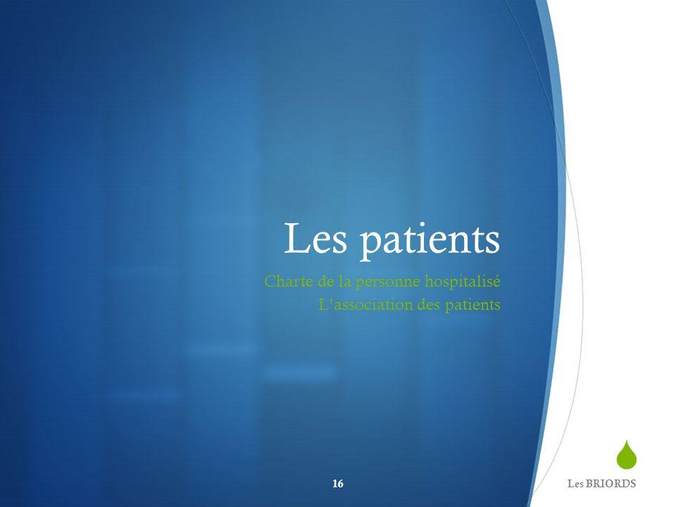 Les patients Charte de la personne hospitalisé Lassociation des patients Les BRIORDS16