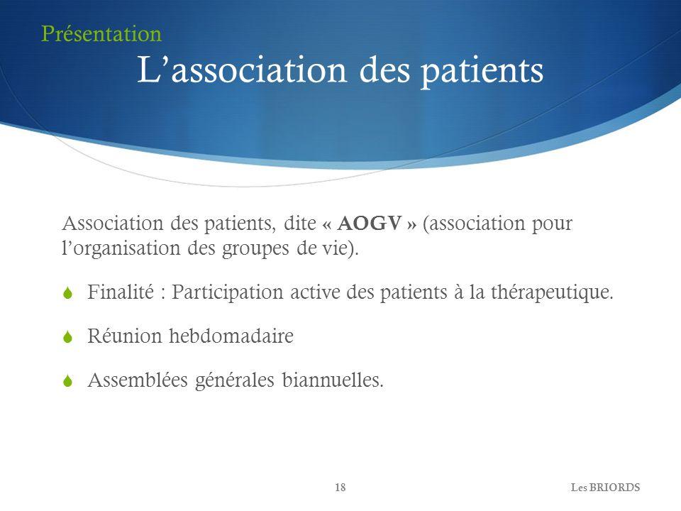 Lassociation des patients Association des patients, dite « AOGV » (association pour lorganisation des groupes de vie). Finalité : Participation active