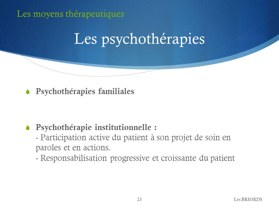Psychothérapies familiales Psychothérapie institutionnelle : - Participation active du patient à son projet de soin en paroles et en actions. - Respon