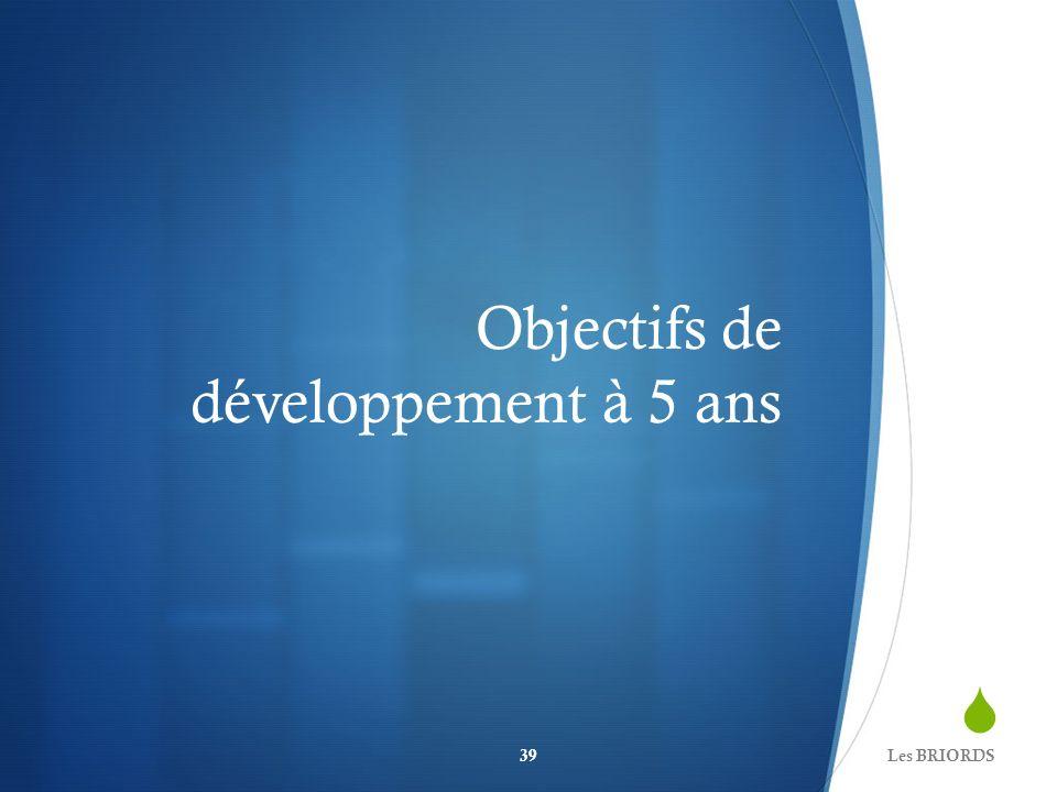 Objectifs de développement à 5 ans Les BRIORDS39