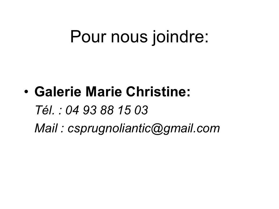 Pour nous joindre: Galerie Marie Christine: Tél. : 04 93 88 15 03 Mail : csprugnoliantic@gmail.com