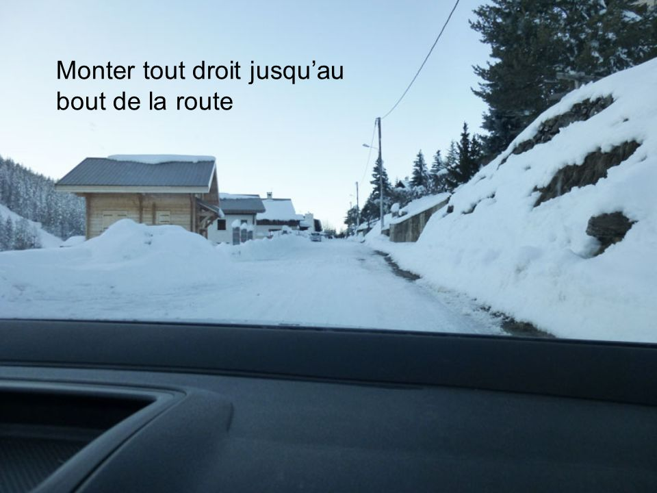 Monter tout droit jusquau bout de la route