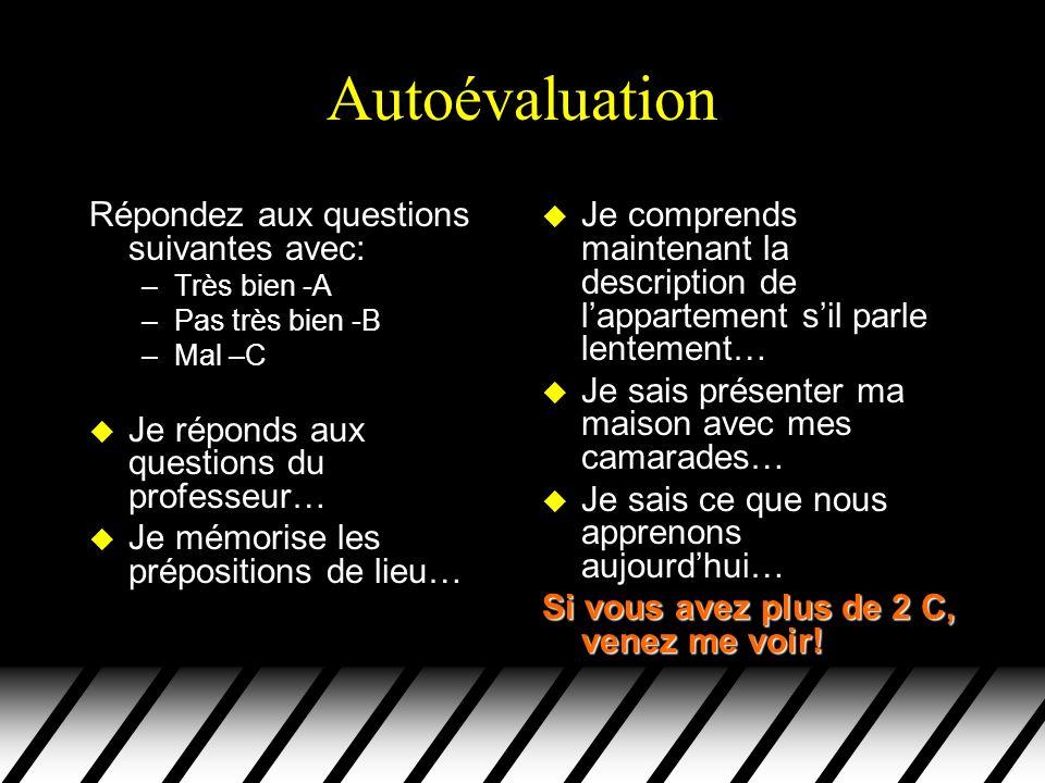 Autoévaluation Répondez aux questions suivantes avec: –Très bien -A –Pas très bien -B –Mal –C u Je réponds aux questions du professeur… u Je mémorise