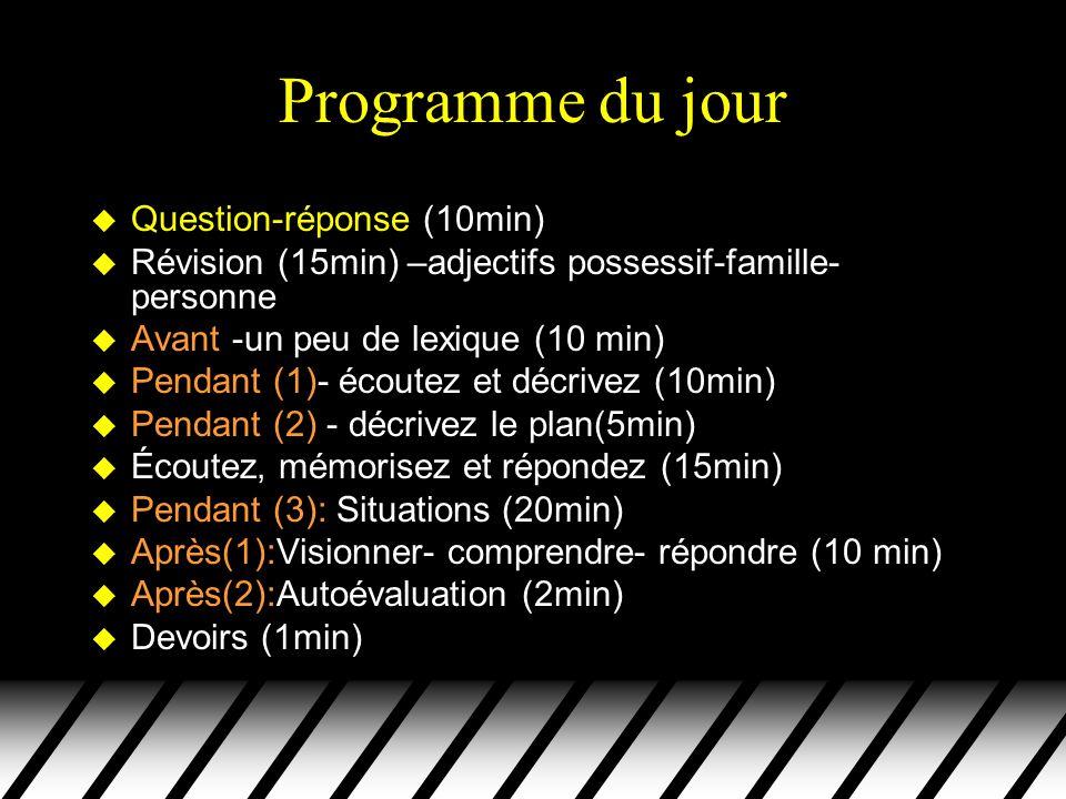 Programme du jour u Question-réponse (10min) u Révision (15min) –adjectifs possessif-famille- personne u Avant -un peu de lexique (10 min) u Pendant (