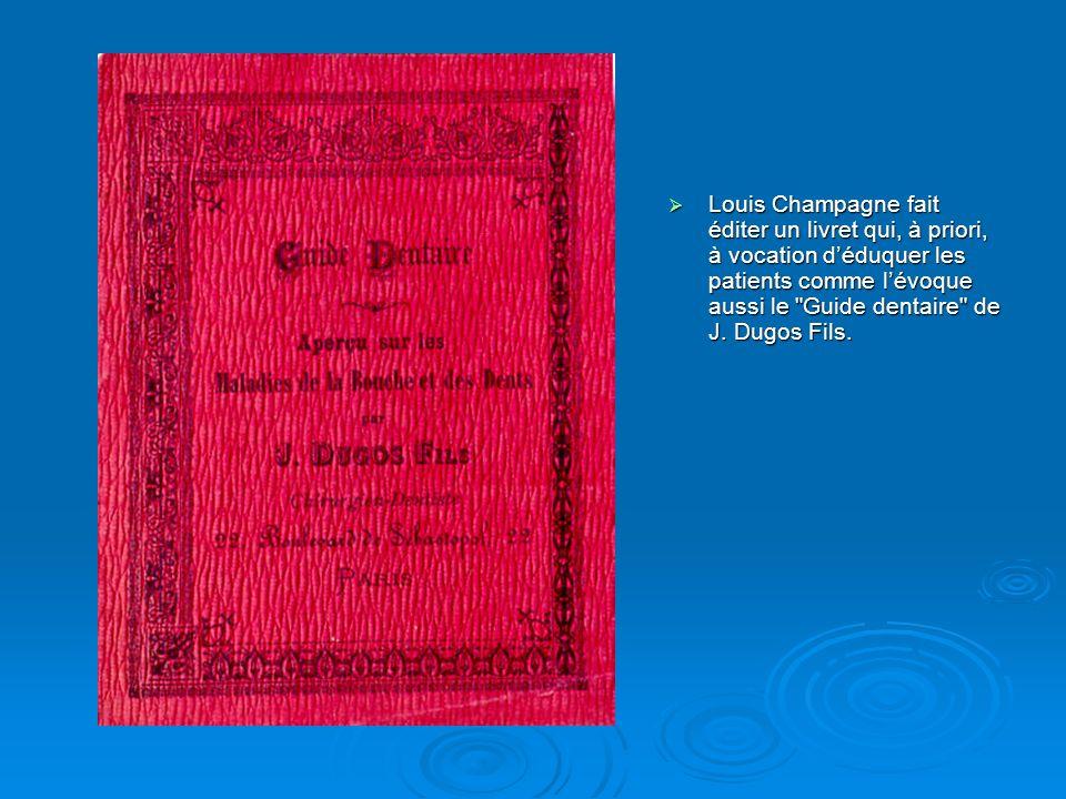 Louis Champagne fait éditer un livret qui, à priori, à vocation déduquer les patients comme lévoque aussi le Guide dentaire de J.