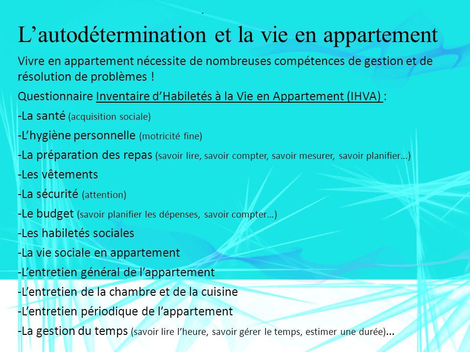 Lautodétermination et la vie en appartement Vivre en appartement nécessite de nombreuses compétences de gestion et de résolution de problèmes ! Questi