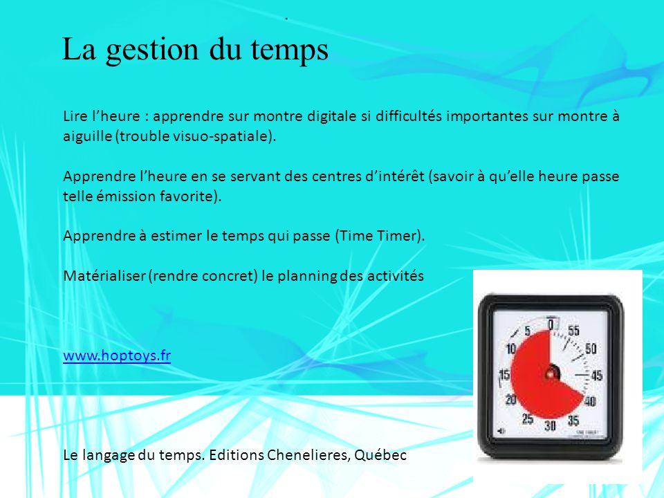 La gestion du temps Lire lheure : apprendre sur montre digitale si difficultés importantes sur montre à aiguille (trouble visuo-spatiale). Apprendre l
