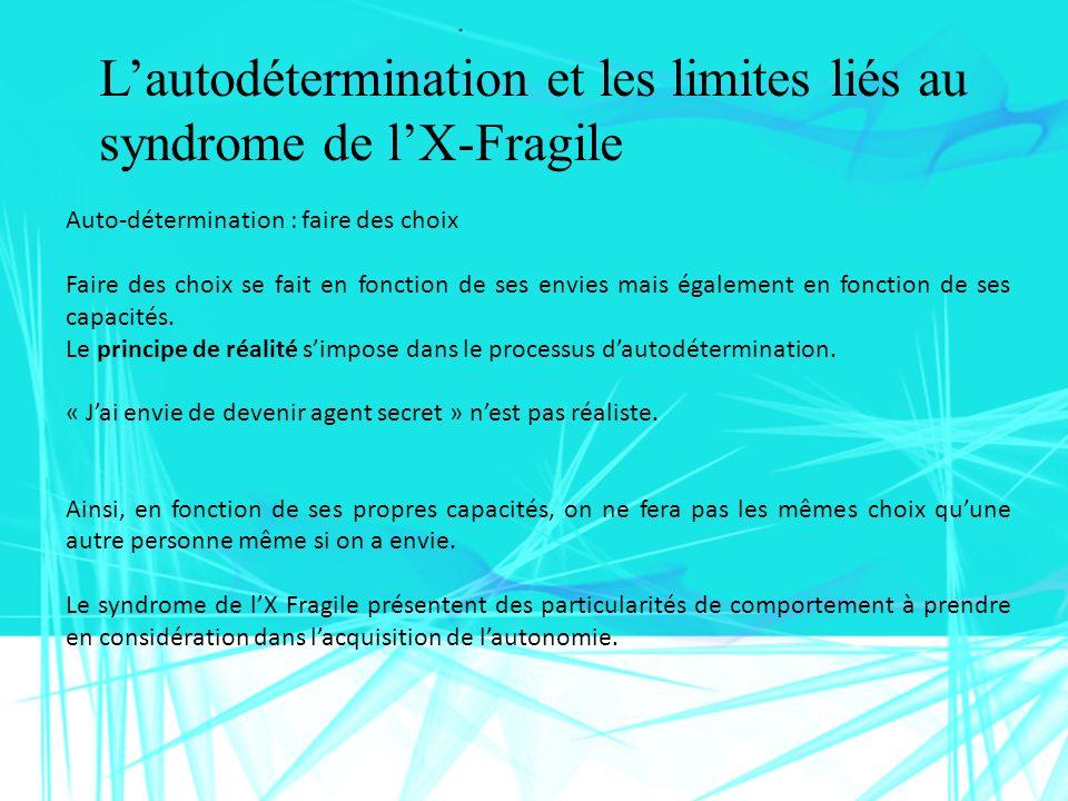 Lautodétermination et les limites liés au syndrome de lX-Fragile Auto-détermination : faire des choix Faire des choix se fait en fonction de ses envie