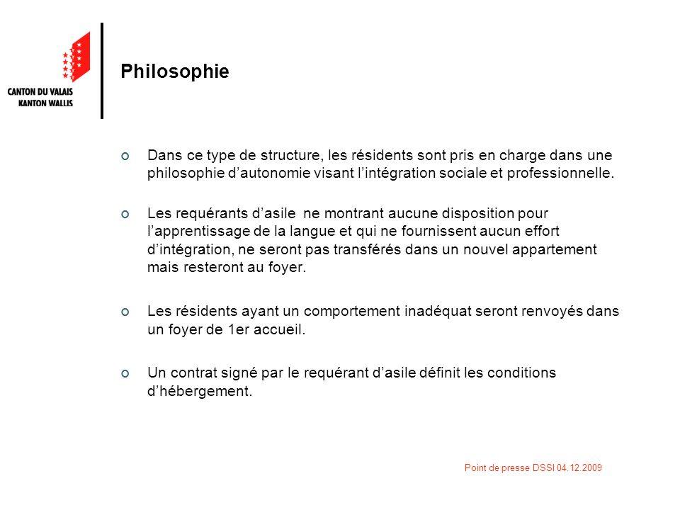 Point de presse DSSI 04.12.2009 Philosophie Dans ce type de structure, les résidents sont pris en charge dans une philosophie dautonomie visant lintégration sociale et professionnelle.