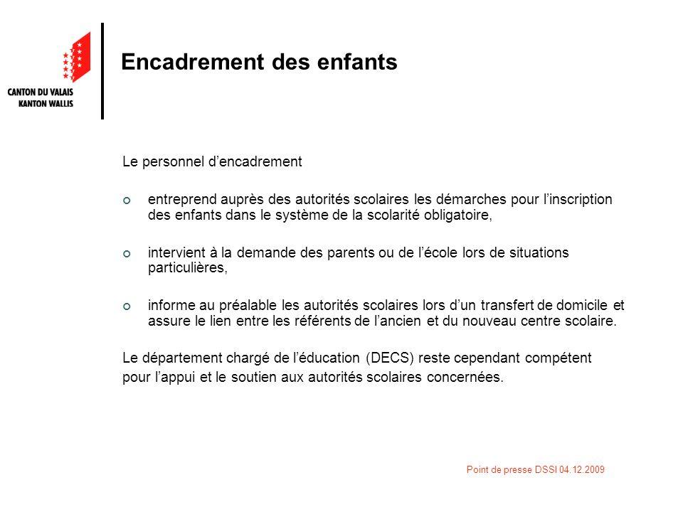 Point de presse DSSI 04.12.2009 Encadrement des enfants Le personnel dencadrement entreprend auprès des autorités scolaires les démarches pour linscri