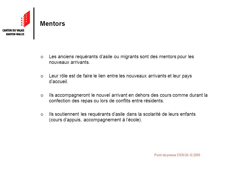 Point de presse DSSI 04.12.2009 Mentors Les anciens requérants dasile ou migrants sont des mentors pour les nouveaux arrivants. Leur rôle est de faire