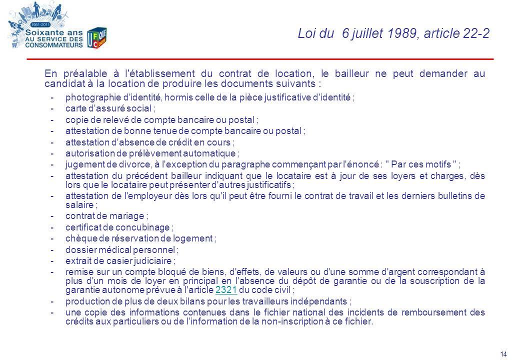 14 Loi du 6 juillet 1989, article 22-2 En préalable à l'établissement du contrat de location, le bailleur ne peut demander au candidat à la location d