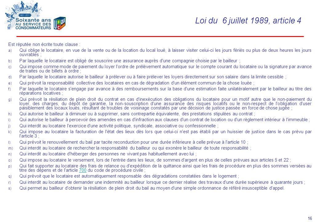 16 Loi du 6 juillet 1989, article 4 Est réputée non écrite toute clause : a) Qui oblige le locataire, en vue de la vente ou de la location du local lo