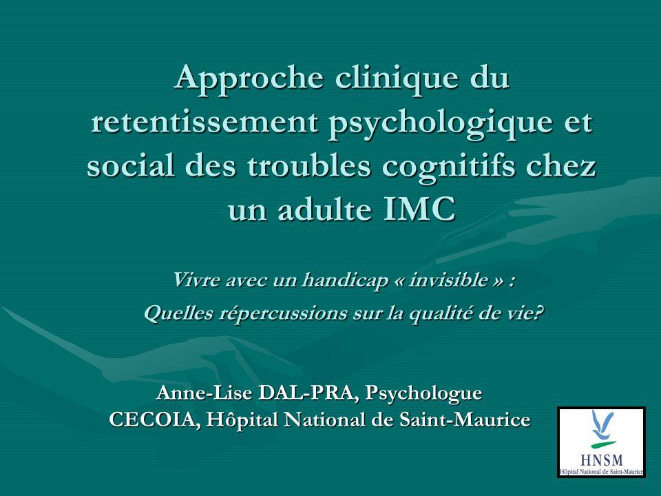 Approche clinique du retentissement psychologique et social des troubles cognitifs chez un adulte IMC Vivre avec un handicap « invisible » : Quelles répercussions sur la qualité de vie.