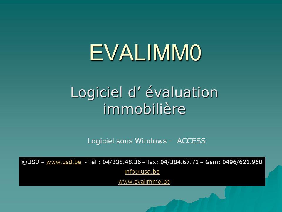 EVALIMM0 Logiciel d évaluation immobilière Logiciel sous Windows - ACCESS ©USD – www.usd.be - Tel : 04/338.48.36 – fax: 04/384.67.71 – Gsm: 0496/621.960www.usd.be info@usd.be www.evalimmo.be