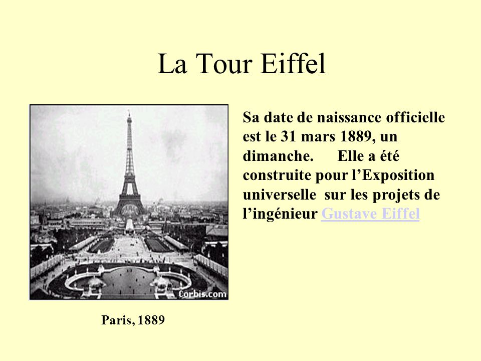La Tour Eiffel Paris, 1889 Sa date de naissance officielle est le 31 mars 1889, un dimanche.